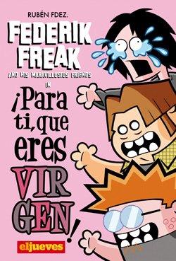 Federik Freak: ¡Para ti, que eres virgen!